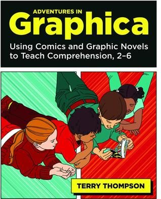 Adventures in Graphica: Using Comics and Graphic Novels to Teach Comprehension, 2-6