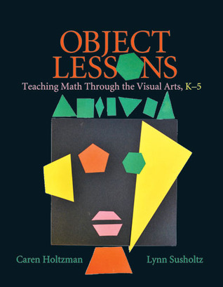 Object Lessons: Teaching Math through the Visual Arts, K-5