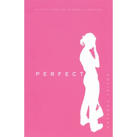perfect by natasha friend book report Perfect another novel that explores the emotional aspects of eating disorders is perfect: a novel by natasha friend (age 11 - 15) in friend's novel, isabelle deals with her grief over her father's death and her mother's subsequent depression by binging and purging when she's sent to a support group, she.