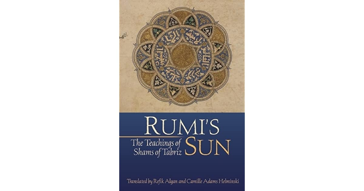 Rumis Sun The Teachings Of Shams Of Tabriz By Rumi