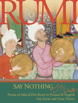 Say Nothing Poems Of Jalal Al Din Rumi In Persian And