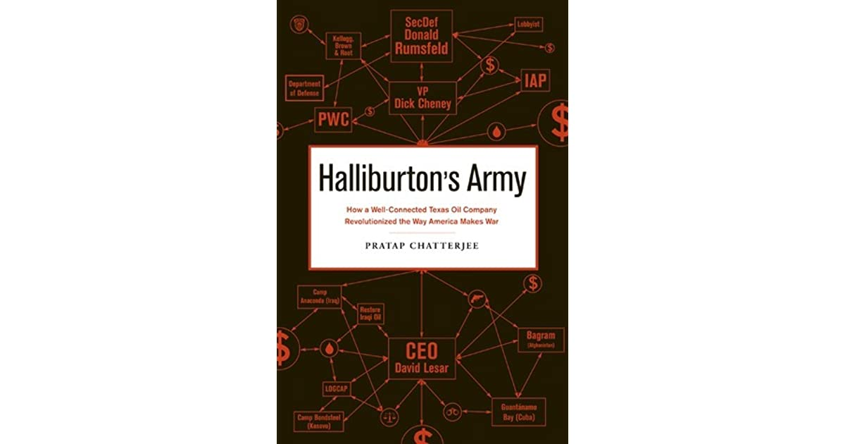 Halliburtons Army: How a Well-Connected Texas Oil Company Revolutionized the Way America Makes War