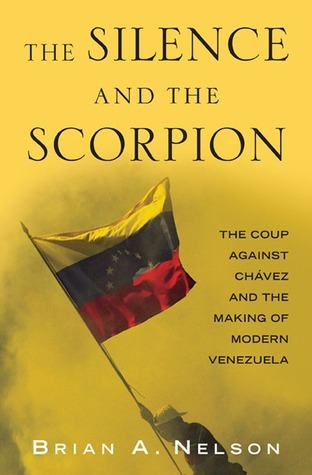 The-Silence-and-the-Scorpion-The-Coup-Against-Chavez-and-the-Making-of-Modern-Venezuela