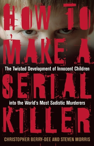 How to Make a Serial Killer: The Twisted Development of