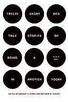 Twelve Angry Men: True Stories of Being a Black Man in America Today