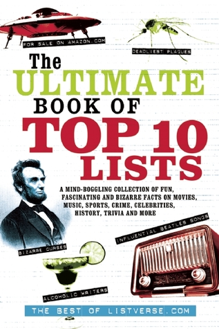 The Ultimate Book of Top Ten Lists: A Mind-Boggling Collection of Fun, Fascinating and Bizarre Facts on Movies, Music, Sports, Crime, Celebrities, History, Trivia and More
