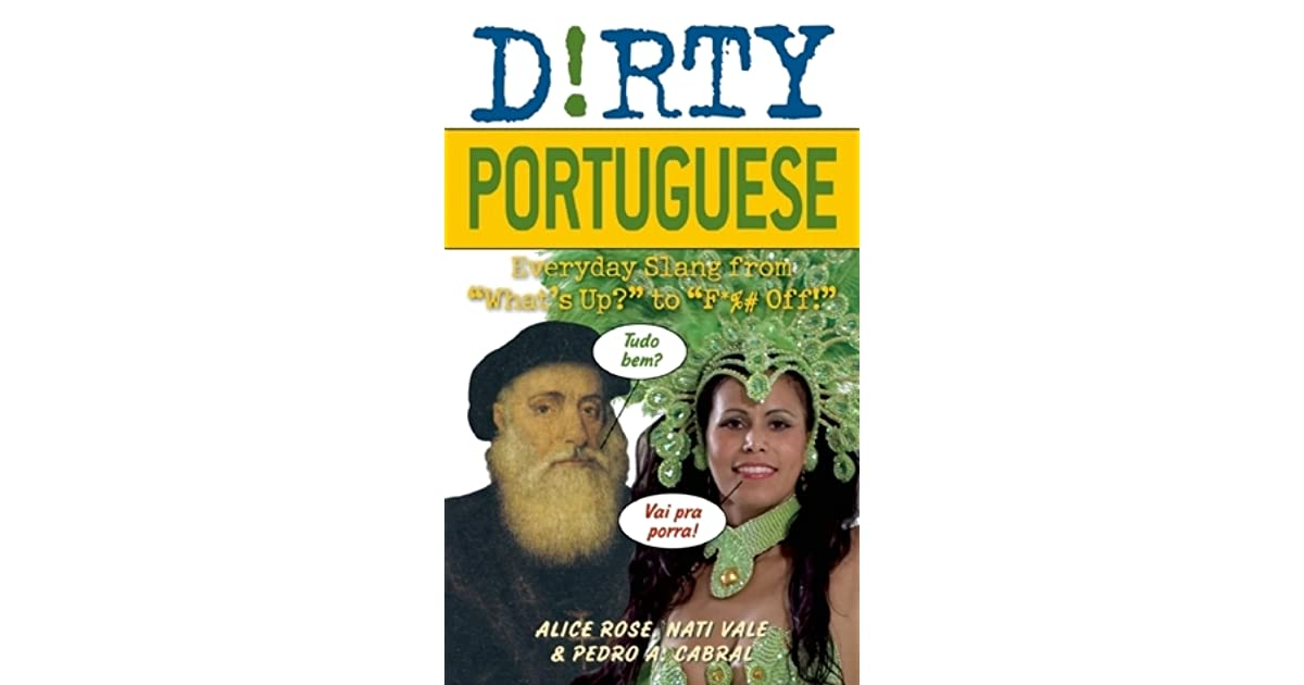 Dirty Portuguese Everyday Slang From Whats Up To F Off By