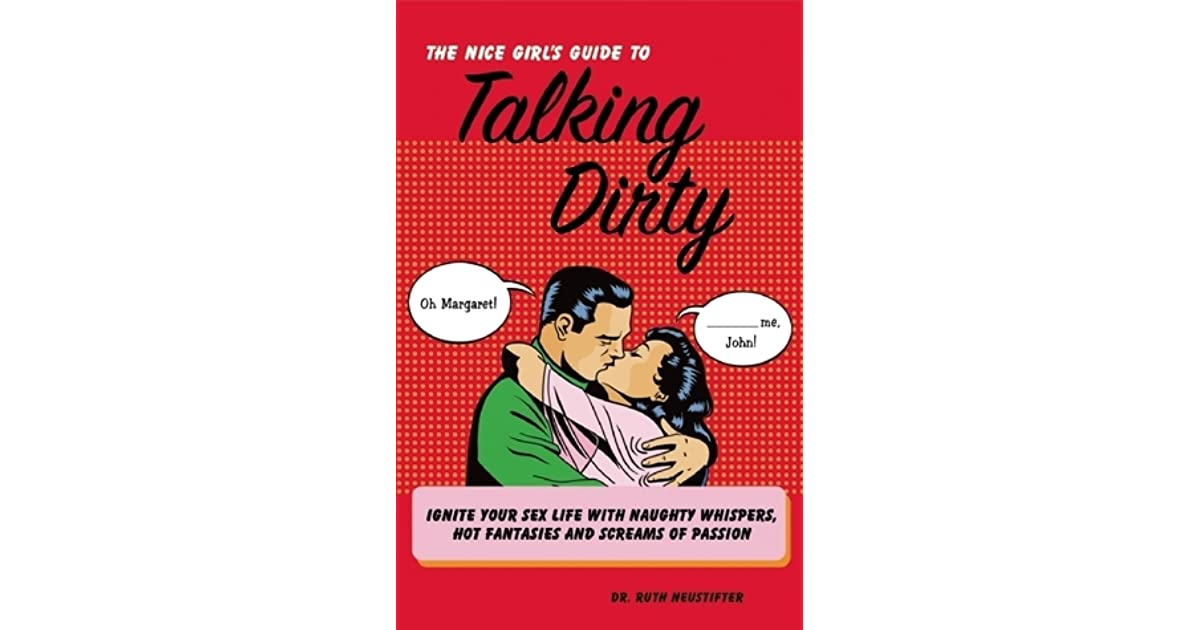 the nice girl s guide to talking dirty neustifter ruth