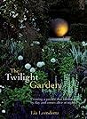 The Twilight Garden by Lia Leendertz
