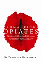 Romancing Opiates: Pharmacological Lies and the Addiction Bureaucracy
