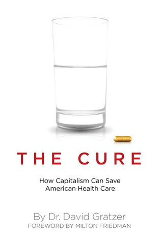 The Cure: How Capitalism Can Save American Health Care