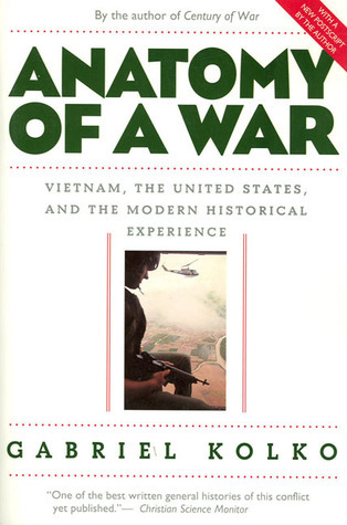 Anatomy of a War - Vietnam  the United States  and the Modern Historical Experience