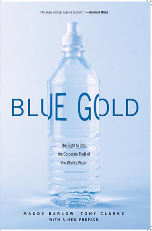 Blue Gold The Fight To Stop The Corporate Theft Of The Worlds Water