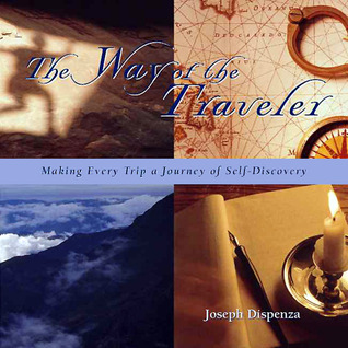 The Way of the Traveler by Joseph Dispenza
