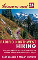 Pacific Northwest Hiking: The Complete Guide to More Than 1,000 of the Best Hikes in Washington and Oregon (Foghorn Outdoors)