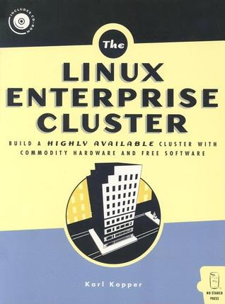 The Linux Enterprise Cluster: Build a Highly Available Cluster with Commodity Hardware and Free Software