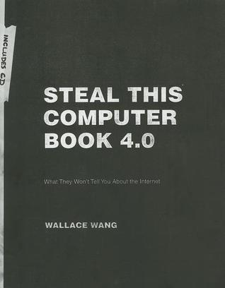 Steal This Computer Book 4.0 – What They Won′t Tell You About the Internet 4e