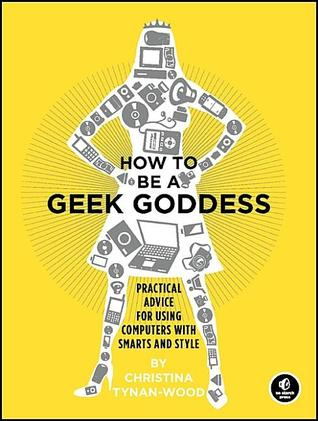 How to Be a Geek Goddess by Christina Tynan-Wood