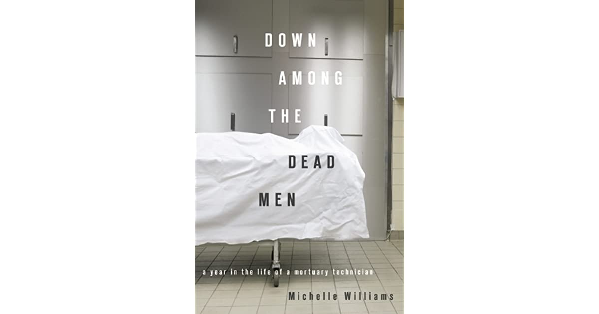 Down Among the Dead Men: A Year in the Life of a Mortuary ...