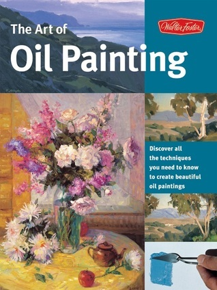 The Art of Oil Painting - Walter Foster Creative Team