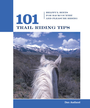 101 Trail Riding Tips: Helpful Hints for Backcountry and Pleasure Riding