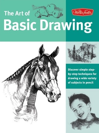 Art of Basic Drawing - Discover simple step-by-step techniques for drawing a wide variety of subjects in pencil