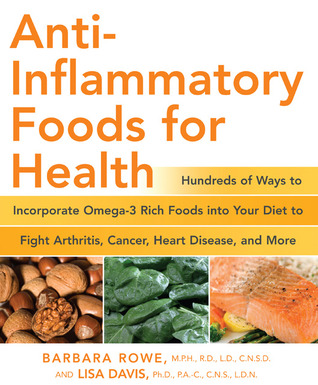 Anti-Inflammatory Foods for Health: Hundreds of Ways to Incorporate Omega-3 Rich Foods into Your Diet to Fight Arthritis, Cancer, Heart Disease, and More