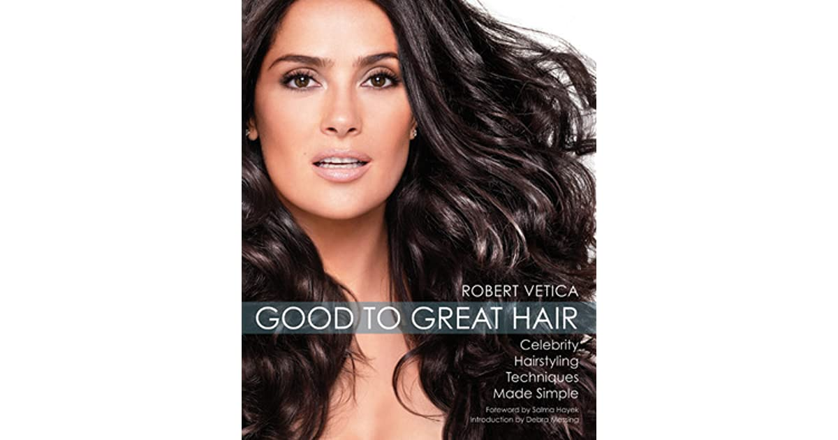Good To Great Hair Celebrity Hairstyling Techniques Made Simple By