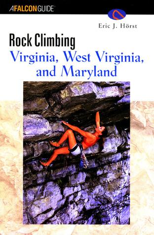 Rock Climbing Virginia, West Virginia, and Maryland by Eric J. Hörst