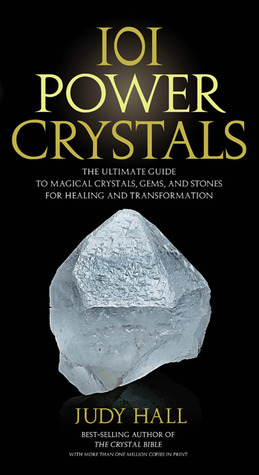 101 Power Crystals The Ultimate Guide to Magical Crystals, Gems, and Stones for Healing and Transformation