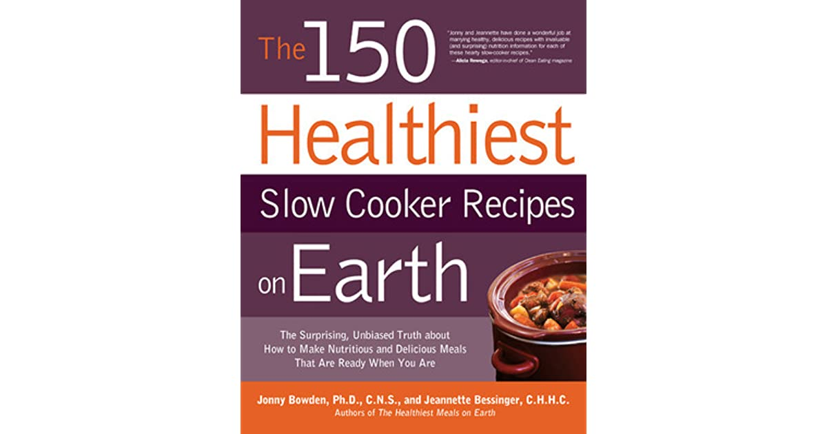 The 150 Healthiest Slow Cooker Recipes On Earth The Surprising