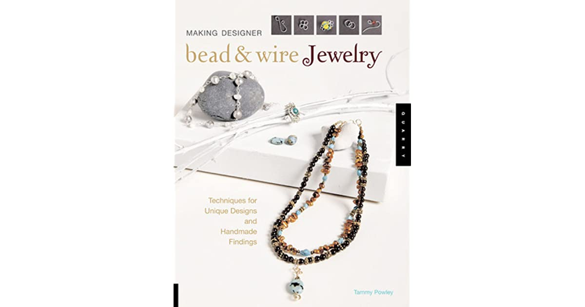 Making Designer Bead & Wire Jewelry: Techniques for Unique Designs ...