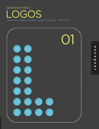 Logos 01: An Essential Primer for Today's Competitive Market (Design Matters) Logos 01