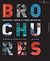 Brochures: Making a Strong Impression: 85 Strategies for Message-Driven Design