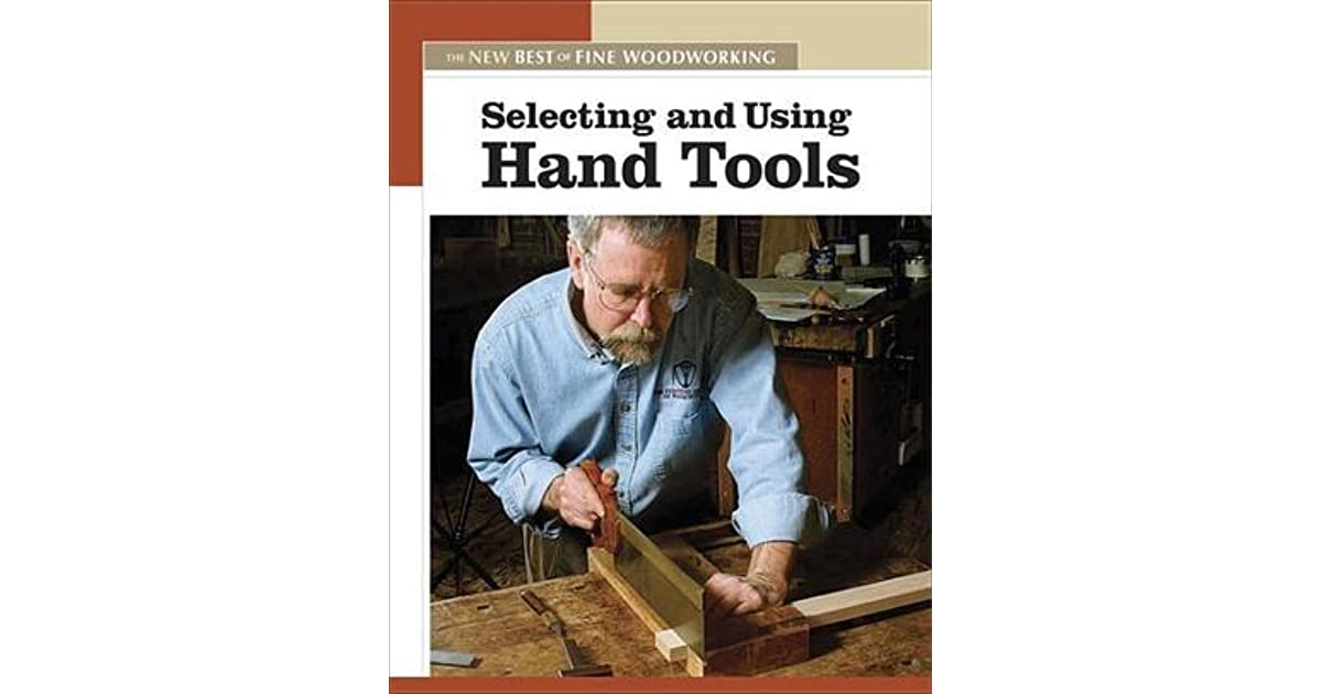 Selecting Using Hand Tools By Fine Woodworking Magazine