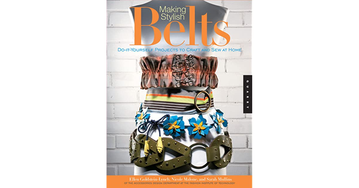 Making stylish belts do it yourself projects to craft and sew at making stylish belts do it yourself projects to craft and sew at home by ellen goldstein lynch solutioingenieria Gallery