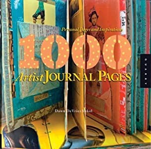 1,000 Artist Journal Pages: Personal Pages and Inspirations