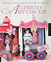 Altered Art Circus!: Altering Techniques, Art Cards, and Other Magical Projects