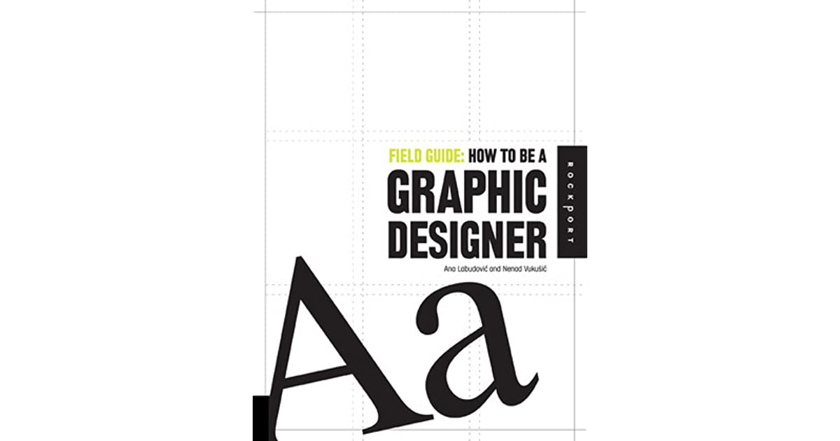 Field guide how to be a graphic designer by ana labudovic fandeluxe Image collections