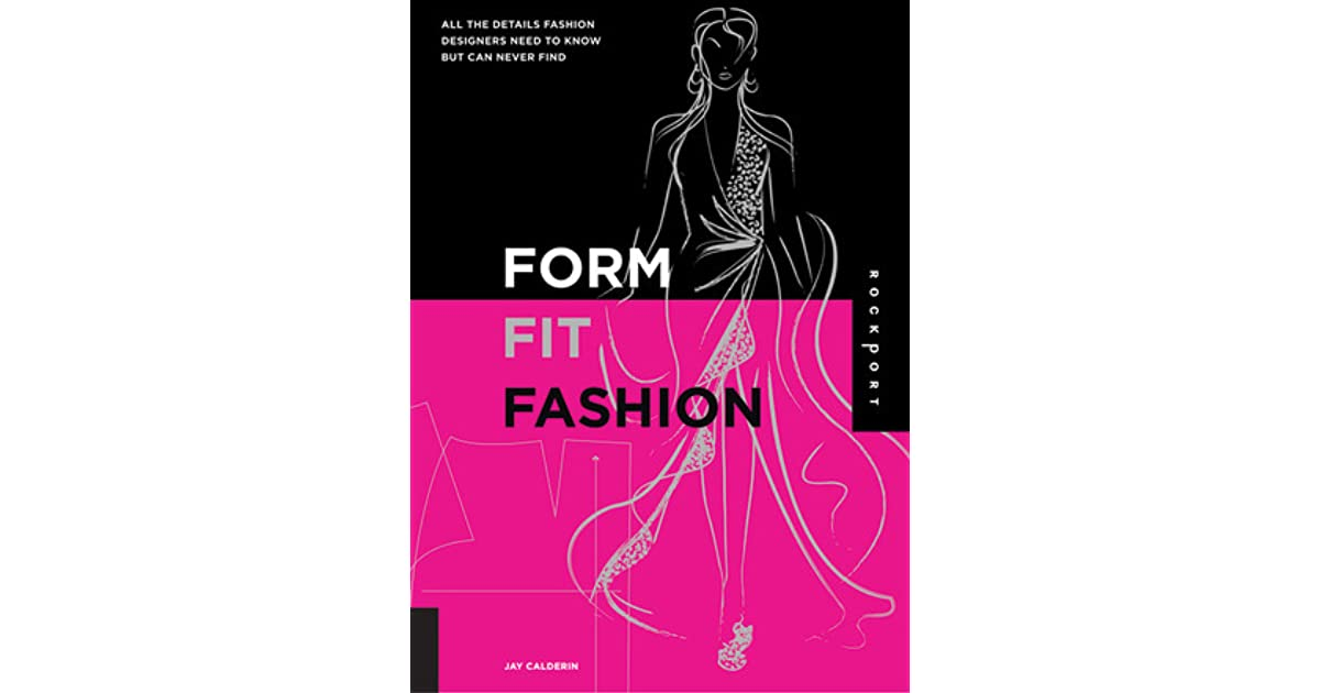 Form Fit Fashion All The Details Fashion Designers Need To Know But Can Never Find By Jay Calderin