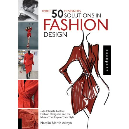 1 Brief 50 Designers 50 Solutions In Fashion Design An Intimate Look At Fashion Designers And The Muses That Inspire Their Style By Natalio Martin Arroyo