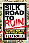 Silk Road to Ruin by Ted Rall