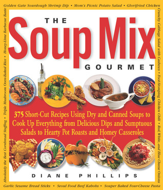The Soup Mix Gourmet: 375 Short-Cut Recipes Using Dry and Canned Soups to Cook Up Everything from Delicious Dips and Sumptuous Salads to Hearty Pot Roasts and Homey Casseroles