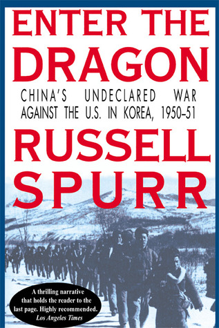 Enter the Dragon: China's Undeclared War Against the U.S. in Korea, 1950-1951