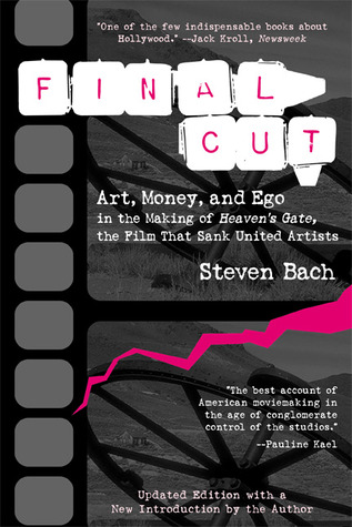 Final Cut: Art, Money, and Ego in the Making of Heaven's Gate, the Film That Sank United Artists