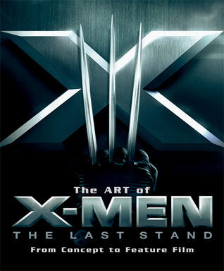 Art of X-Men The Last Stand: From Concept to Feature Film