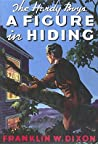 A Figure in Hiding by Franklin W. Dixon