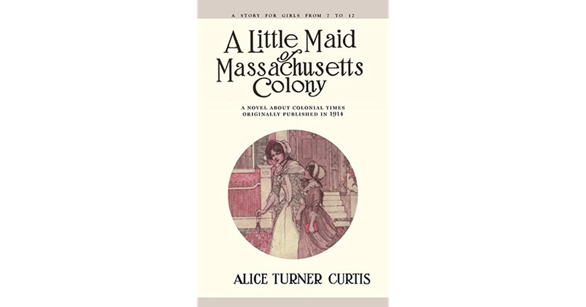 A little maid of massachusetts colony by alice turner curtis fandeluxe Images