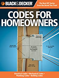 The Black & Decker Complete Guide to Codes for Homeowners: Your Photo Guide To: *Electrical Codes *Plumbing Codes *Building Codes *Mechanical Codes
