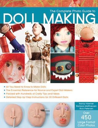 The Complete Photo Guide to Doll Making by Barbara Matthiessen